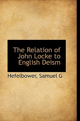 The Relation of John Locke to English Deism - G, Hefelbower Samuel