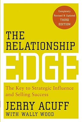 The Relationship Edge: The Key to Strategic Influence and Selling Success - Acuff, Jerry