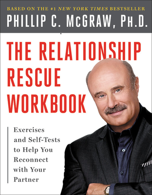 The Relationship Rescue Workbook: A Seven Step Strategy for Reconnecting with Your Partner - McGraw, Phillip C, Ph.D.