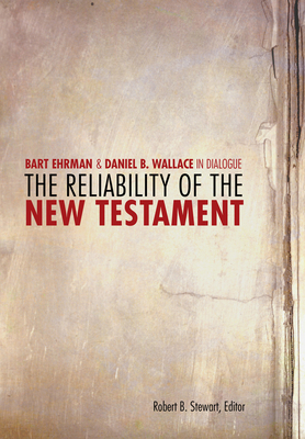 The Reliability of the New Testament: Bart Ehrman and Daniel Wallace in Dialogue - Ehrman, Bart D, and Stewart, Robert, Dr. (Editor)