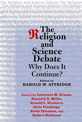 The Religion and Science Debate: Why Does It Continue? - Attridge, Harold W (Editor), and Numbers, Ronald L, and Miller, Kenneth R
