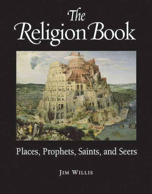 The Religion Book: Places, Prophets, Saints, and Seers - Willis, Jim