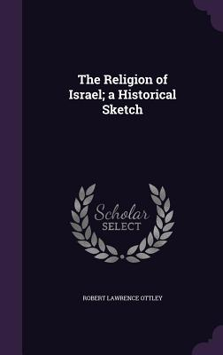 The Religion of Israel; A Historical Sketch - Ottley, Robert Lawrence