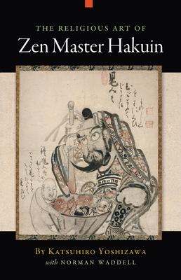 The Religious Art of Zen Master Hakuin - Yoshizawa, Katsuhiro, and Waddell, Norman