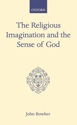 The Religious Imagination and the Sense of God - Bowker, John