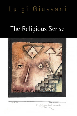 The Religious Sense - Giussani, Luigi, and Zucchi, John (Translated by)