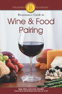 The Renaissance Guide to Wine and Food Pairing - Didio, Anthony, and Zavatto, Amy, and Boulud, Daniel (Foreword by)