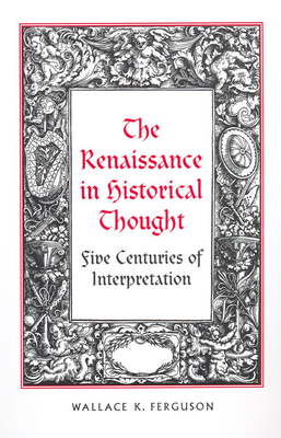 The Renaissance in Historical Thought - Ferguson, Wallace K