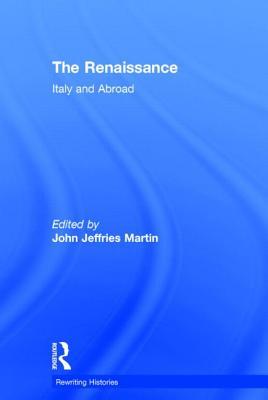 The Renaissance: Italy and Abroad - Martin John, Jef, and Martin, John (Editor), and Jeffries Martin, John (Editor)