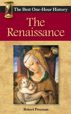The Renaissance: The Best One-Hour History - Freeman, Robert
