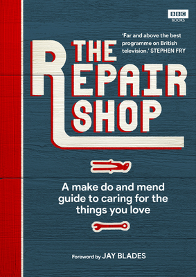 The Repair Shop: A Make Do and Mend Handbook - Farrington, Karen, and Blades, Jay (Foreword by)