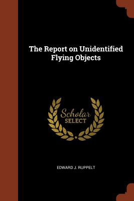 The Report on Unidentified Flying Objects - Ruppelt, Edward J