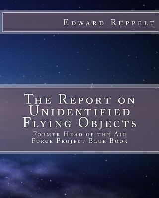 The Report on Unidentified Flying Objects - Ruppelt, Edward J, and Winter, Stephen J (Commentaries by)