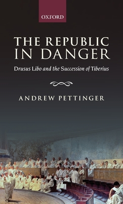 The Republic in Danger: Drusus Libo and the Succession of Tiberius - Pettinger, Andrew