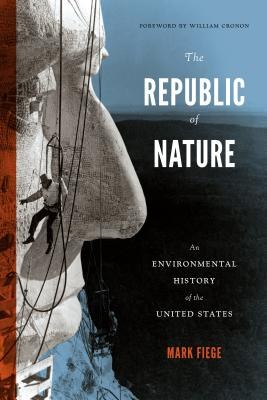 The Republic of Nature: An Environmental History of the United States - Fiege, Mark, and Cronon, William (Foreword by)