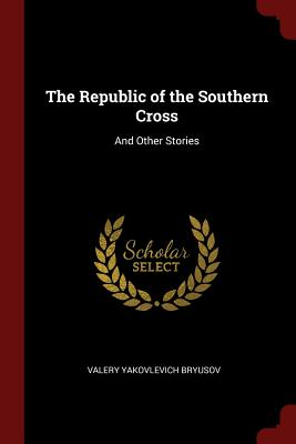 The Republic of the Southern Cross: And Other Stories - Bryusov, Valery Yakovlevich