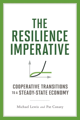 The Resilience Imperative: Cooperative Transitions to a Steady-State Economy - Lewis, Michael, and Conaty, Patrick