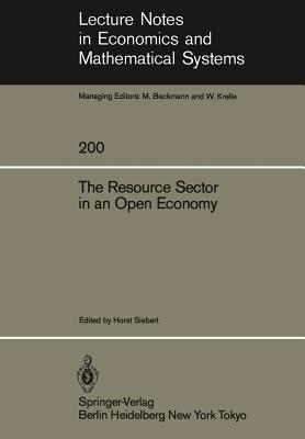 The Resource Sector in an Open Economy - Siebert, H (Editor)