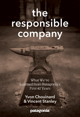 The Responsible Company - Chouinard, Yvon, and Stanley, Vincent