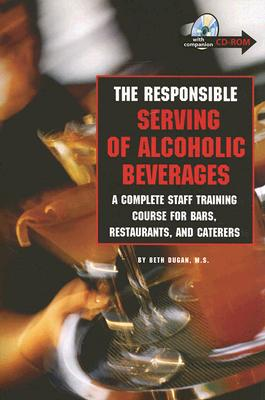 The Responsible Serving of Alcoholic Beverages: A Complete Staff Training Course for Bars, Restaurants and Caterers - Dugan, Beth