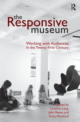 The Responsive Museum: Working with Audiences in the Twenty-First Century - Lang, Caroline, and Reeve, John