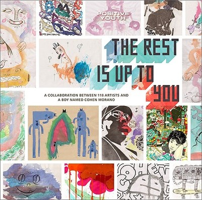 The Rest Is Up to You: A Collaboration Between 118 Artists and a Boy Named Cohen Morano - Morano, Cohen, and Morano, Aye Jay