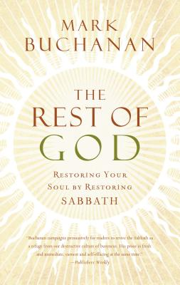 The Rest of God: Restoring Your Soul by Restoring Sabbath - Buchanan, Mark