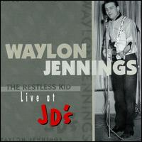 The Restless Kid: Live at JD's - Waylon Jennings