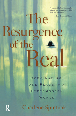 The Resurgence of the Real: Body, Nature and Place in a Hypermodern World - Spretnak, Charlene