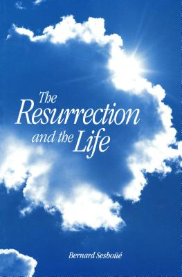The Resurrection and the Life - Sesboue, Bernard, and Burton, Jane (Translated by)