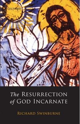 The Resurrection of God Incarnate - Swinburne, Richard