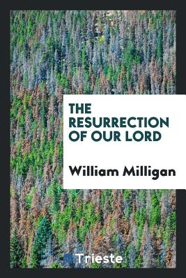 The Resurrection of Our Lord - Milligan, William, Sir