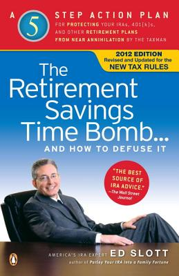 The Retirement Savings Time Bomb . . . and How to Defuse It: A Five-Step Action Plan for Protecting Your Iras, 401(k)S, and Other Retirement Plans from Near Annihilation by the Taxman - Slott, Ed, CPA