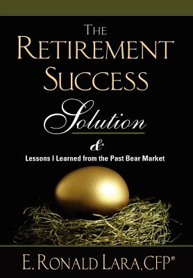 The Retirement Success Solution - Lara, Ronald, and Doremus, T J, and Payne, Wendy Ann