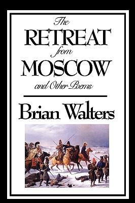 The Retreat from Moscow and Other Poems - Walters, Brian, and McCord, Howard (Introduction by)