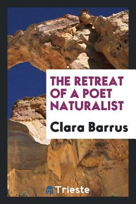 The Retreat of a Poet Naturalist - Barrus, Clara