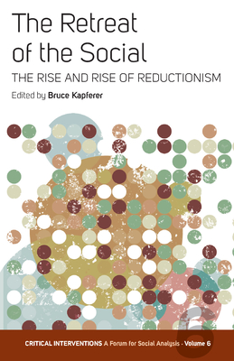 The Retreat of the Social: The Rise and Rise of Reductionism - Kapferer, Bruce (Editor)