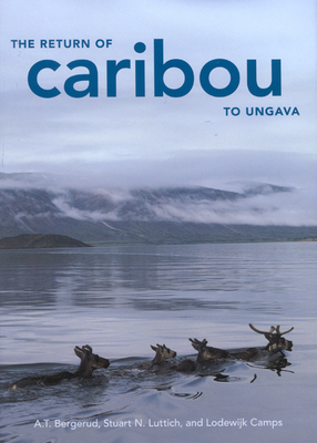 The Return of Caribou to Ungava - Bergerud, A T, and Luttich, Stuart N, and Camps, Lodewijk