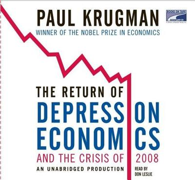 The Return of Depression Economics and the Crisis of 2008 - Krugman, Paul, and Leslie, Don (Read by)