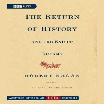 The Return of History and the End of Dreams - Kagan, Robert, and Graham, Holter (Read by)