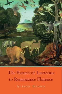 The Return of Lucretius to Renaissance Florence - Brown, Alison