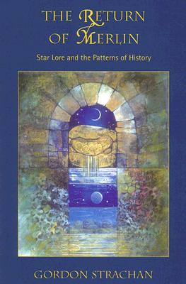 The Return of Merlin: Star Lore and the Patterns of History - Strachan, Gordon