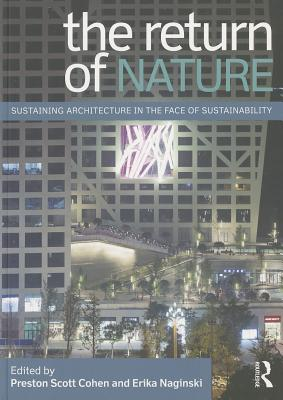 The Return of Nature: Sustaining Architecture in the Face of Sustainability - Cohen, Preston Scott (Editor)