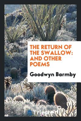 The Return of the Swallow: And Other Poems - Barmby, Goodwyn
