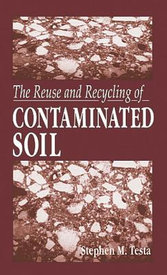 The Reuse and Recycling of Contaminated Soil - Testa, Stephen M