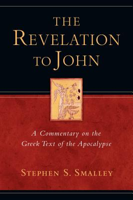 The Revelation to John: A Commentary on the Greek Text of the Apocalypse - Smalley, Stephen S, Dr.