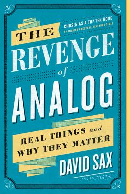 The Revenge of Analog: Real Things and Why They Matter - Sax, David