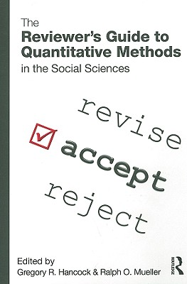 The Reviewer's Guide to Quantitative Methods in the Social Sciences - Hancock, Gregory R (Editor), and M Stapleton, Laura (Editor), and Mueller, Ralph O (Editor)