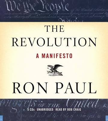 The Revolution: A Manifesto - Paul, Ron, and Craig, Bob (Read by)
