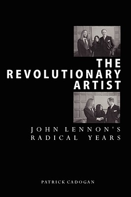 The Revolutionary Artist: John Lennon's Radical Years - Cadogan, Patrick